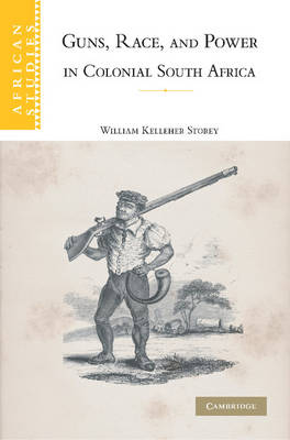 African Studies: Guns, Race, and Power in Colonial South Africa Series Number 109 (Paperback)