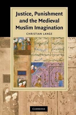 Justice, Punishment and the Medieval Muslim Imagination - Cambridge Studies in Islamic Civilization (Paperback)