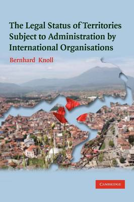 The Legal Status of Territories Subject to Administration by International Organisations (Paperback)
