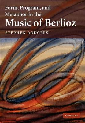 Form, Program, and Metaphor in the Music of Berlioz (Paperback)