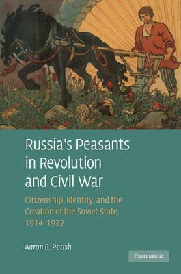 Russia's Peasants in Revolution and Civil War