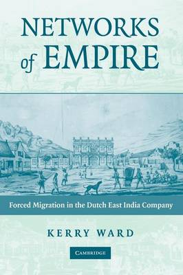 Networks of Empire: Forced Migration in the Dutch East India Company - Studies in Comparative World History (Paperback)