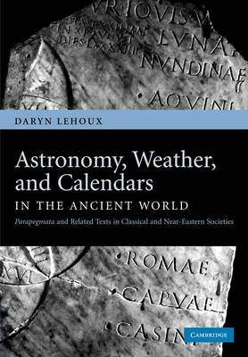 Astronomy, Weather, and Calendars in the Ancient World: Parapegmata and Related Texts in Classical and Near-Eastern Societies (Paperback)