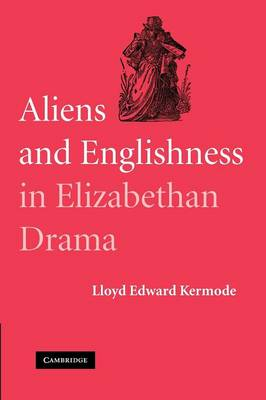 Aliens and Englishness in Elizabethan Drama (Paperback)
