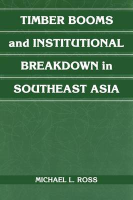 Timber Booms and Institutional Breakdown in Southeast Asia - Political Economy of Institutions and Decisions (Paperback)