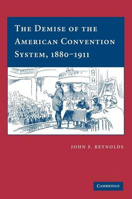 The Demise of the American Convention System, 1880-1911 (Paperback)
