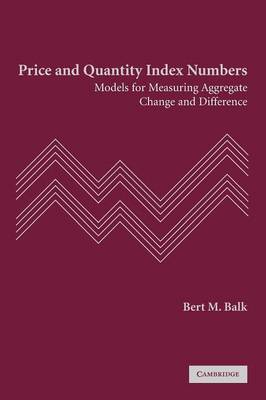 Price and Quantity Index Numbers: Models for Measuring Aggregate Change and Difference (Paperback)