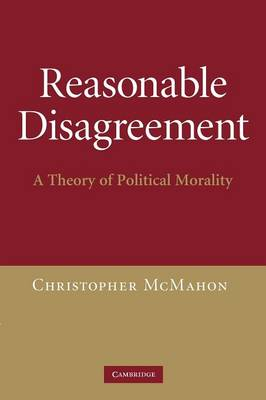 Reasonable Disagreement: A Theory of Political Morality (Paperback)