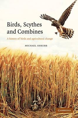 Birds, Scythes and Combines: A History of Birds and Agricultural Change (Paperback)