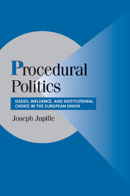 Procedural Politics: Issues, Influence, and Institutional Choice in the European Union - Cambridge Studies in Comparative Politics (Paperback)