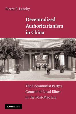 Decentralized Authoritarianism in China: The Communist Party's Control of Local Elites in the Post-Mao Era (Paperback)