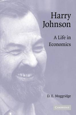 Harry Johnson: A Life in Economics - Historical Perspectives on Modern Economics (Paperback)
