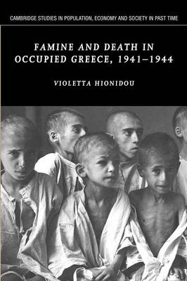 Famine and Death in Occupied Greece, 1941-1944 - Cambridge Studies in Population, Economy and Society in Past Time 42 (Paperback)