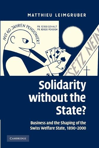 Solidarity without the State?: Business and the Shaping of the Swiss Welfare State, 1890-2000 (Paperback)