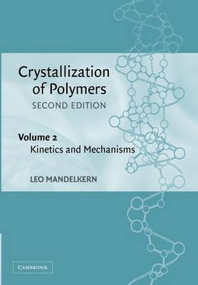 Crystallization of Polymers: Kinetics and Mechanisms Volume 2 (Paperback)