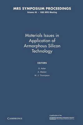 Materials Issues in Applications of Amorphous Silicon Technology: Volume 49 - MRS Proceedings (Paperback)