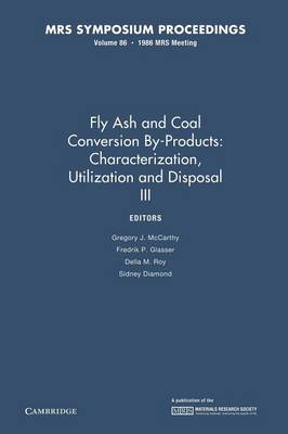 Fly Ash and Coal Conversion By-Products: Characterization, Utilization and Disposal III: Volume 86 - MRS Proceedings (Paperback)