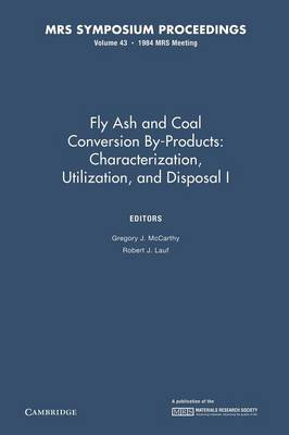 Fly Ash and Coal Conversion By-Products: Characterization, Utilization, and Disposal I: Volume 43 - MRS Proceedings (Paperback)