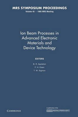 Ion Beam Processes in Advanced Electronic Materials and Device Technology: Volume 45 - MRS Proceedings (Paperback)