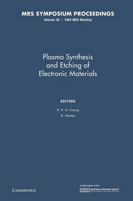 Plasma Synthesis and Etching of Electronic Materials: Volume 38 - MRS Proceedings (Paperback)
