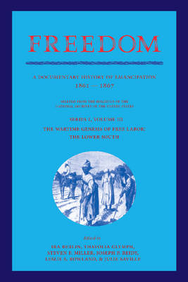 Freedom: Volume 3, Series 1: The Wartime Genesis of Free Labour: The Lower South: A Documentary History of Emancipation, 1861-1867 - Freedom: A Documentary History of Emancipation (Paperback)