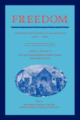 Freedom: Volume 2, Series 1: The Wartime Genesis of Free Labor: The Upper South: A Documentary History of Emancipation, 1861-1867 - Freedom: A Documentary History of Emancipation (Paperback)