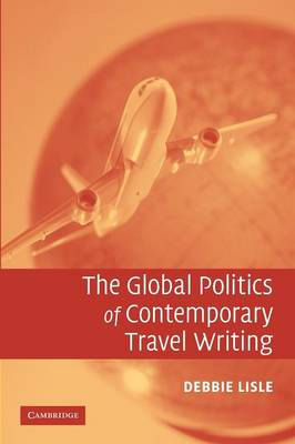 The Global Politics of Contemporary Travel Writing (Paperback)
