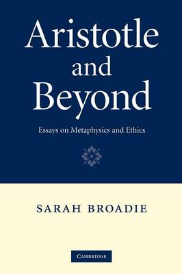 Aristotle and Beyond: Essays on Metaphysics and Ethics (Paperback)