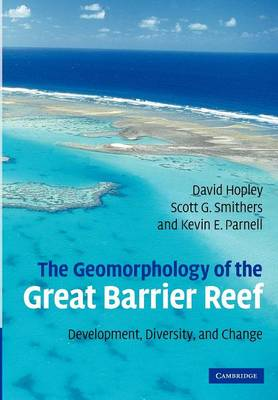 The Geomorphology of the Great Barrier Reef: Development, Diversity and Change (Paperback)