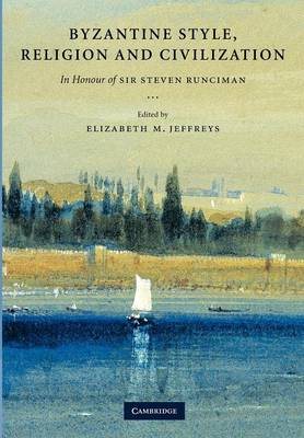 Byzantine Style, Religion and Civilization: In Honour of Sir Steven Runciman (Paperback)