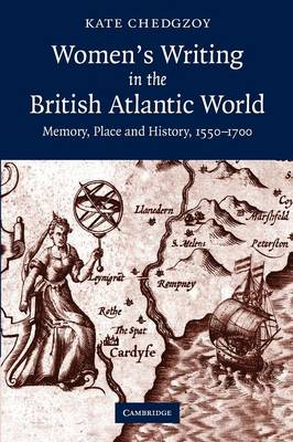 Women's Writing in the British Atlantic World: Memory, Place and History, 1550-1700 (Paperback)