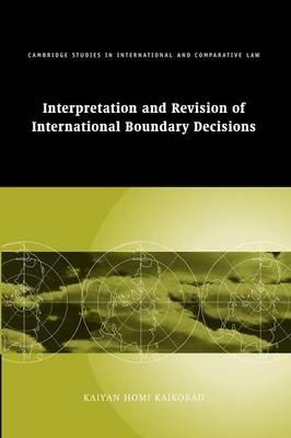 Cambridge Studies in International and Comparative Law: Interpretation and Revision of International Boundary Decisions Series Number 49 (Paperback)
