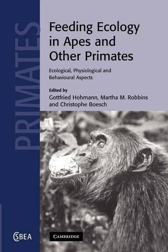 Feeding Ecology in Apes and Other Primates - Cambridge Studies in Biological and Evolutionary Anthropology 48 (Paperback)