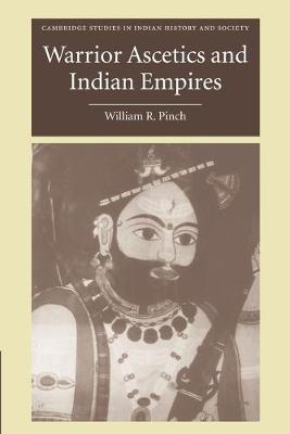 Warrior Ascetics and Indian Empires - Cambridge Studies in Indian History and Society 12 (Paperback)
