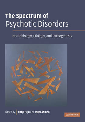 The Spectrum of Psychotic Disorders: Neurobiology, Etiology and Pathogenesis (Paperback)