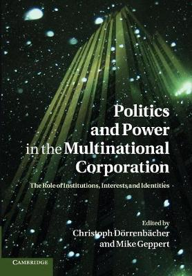Politics and Power in the Multinational Corporation: The Role of Institutions, Interests and Identities (Paperback)
