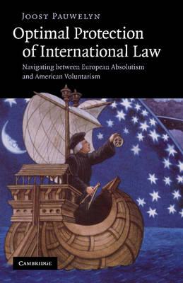 Optimal Protection of International Law: Navigating between European Absolutism and American Voluntarism (Paperback)