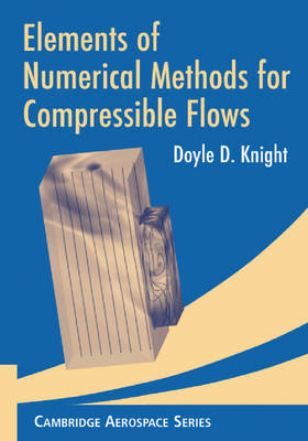Elements of Numerical Methods for Compressible Flows - Cambridge Aerospace Series 19 (Paperback)