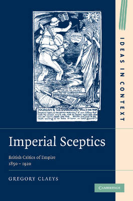 Imperial Sceptics: British Critics of Empire, 1850-1920 - Ideas in Context 97 (Paperback)