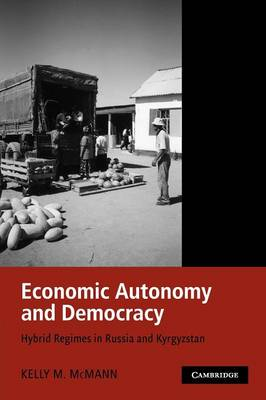 Economic Autonomy and Democracy: Hybrid Regimes in Russia and Kyrgyzstan (Paperback)