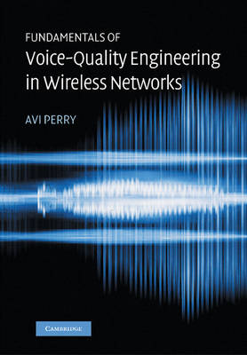 Fundamentals of Voice-Quality Engineering in Wireless Networks (Paperback)