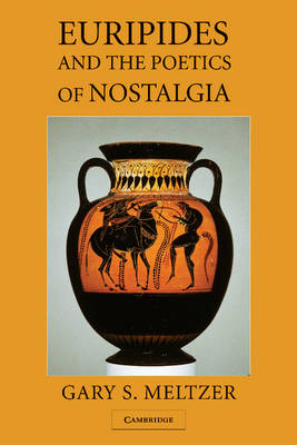 Euripides and the Poetics of Nostalgia (Paperback)