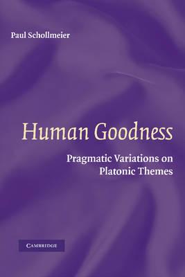 Human Goodness: Pragmatic Variations on Platonic Themes (Paperback)