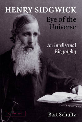 Henry Sidgwick - Eye of the Universe: An Intellectual Biography (Paperback)