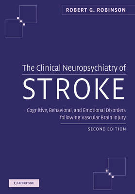 The Clinical Neuropsychiatry of Stroke: Cognitive, Behavioral and Emotional Disorders following Vascular Brain Injury (Paperback)