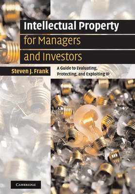 Intellectual Property for Managers and Investors: A Guide to Evaluating, Protecting and Exploiting IP (Paperback)