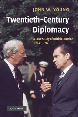 Twentieth-Century Diplomacy: A Case Study of British Practice, 1963-1976 (Paperback)