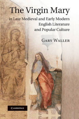 The Virgin Mary in Late Medieval and Early Modern English Literature and Popular Culture (Paperback)