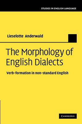 The Morphology of English Dialects: Verb-Formation in Non-standard English - Studies in English Language (Paperback)