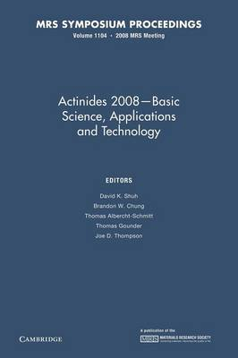 Actinides 2008 - Basic Science, Applications and Technology: Volume 1104 - MRS Proceedings (Paperback)